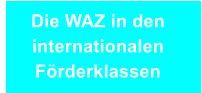 Die WAZ in den internationalen Förderklassen